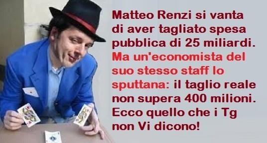 Matteo Renzi si vanta di aver tagliato spesa pubblica di 25 miliardi. Ma un'economista del suo stesso staff lo sputtana: il taglio reale non supera 400 milioni. Ecco quello che i Tg non Vi dicono!