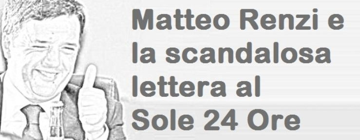 Matteo Renzi e la scandalosa lettera al Sole 24 Ore