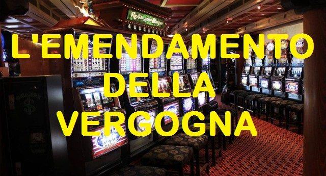 L'EMENDAMENTO DELLA VERGOGNA – In un bliz notturno la maggioranza ha affossato un emendamento del M5s contro il gioco d'azzardo… Una maggioranza amica delle lobby e contro la Gente!