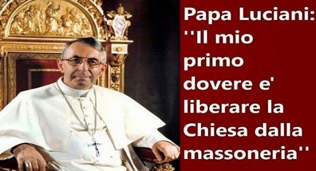 Papa Luciani: il mio primo dovere è liberare la chiesa dalla massoneria… e infatti l'hanno ammazzato!