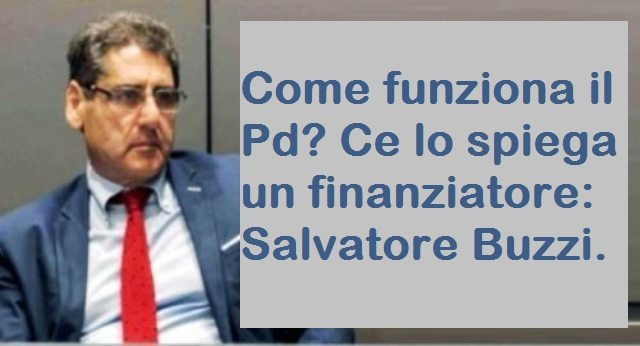 Come funziona il Pd? Ce lo spiega un finanziatore: Salvatore Buzzi .