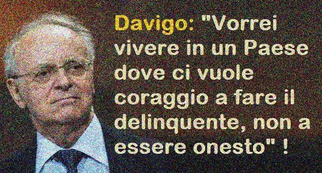 """Ricordiamo Davigo quando diceva: """"Vorrei vivere in un Paese dove ci vuole coraggio a fare il delinquente, non a essere onesto"""""""