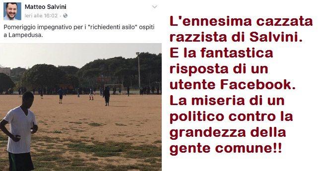 L'ennesima cazzata razzista di Salvini. E la fantastica risposta di un utente Facebook. La miseria di un politico contro la grandezza della gente comune!!
