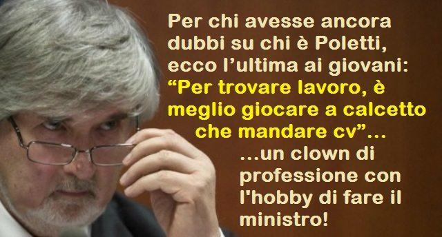 """Per chi avesse ancora dubbi su chi è Poletti, ecco l'ultima ai giovani: """"Per trovare lavoro, è meglio giocare a calcetto che mandare cv"""" …un clown di professione con l'hobby di fare il ministro!"""