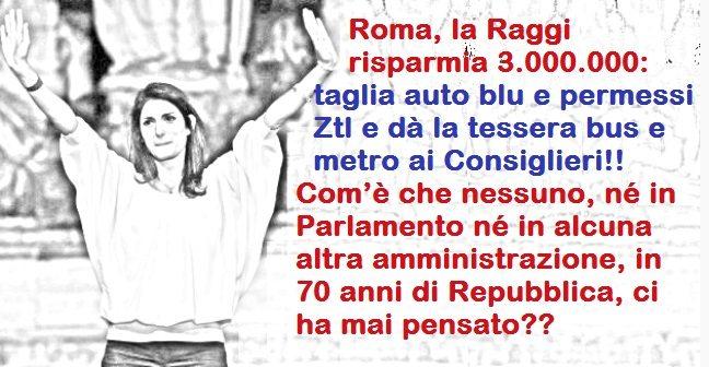 Per rinfrescarVi la memoria – Roma, la Raggi risparmia 3.000.000: taglia auto blu e permessi Ztl e dà la tessera bus e metro ai Consiglieri!! Com'è che nessuno, né in Parlamento né in alcuna altra amministrazione, in 70 anni di Repubblica, ci ha mai pensato??