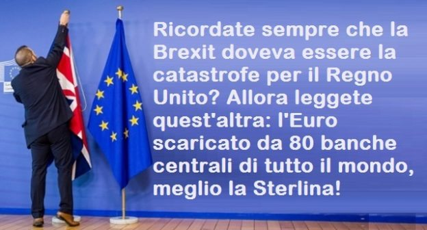 Ricordate sempre che la Brexit doveva essere la catastrofe per il Regno Unito? Allora leggete quest'altra: l'Euro scaricato da 80 banche centrali di tutto il mondo, meglio la Sterlina!