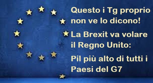 Questo i Tg proprio non ve lo dicono – la Brexit va volare il Regno Unito: Pil più alto di tutti i Paesi del G7