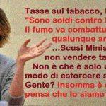 """Tasse sul tabacco, Lorenzin: """"Sono soldi contro la morte, il fumo va combattuto con qualunque arma"""" …Scusi Ministro, ma non vendere tabacco no? Non è che è solo un'altro modo di estorcere soldi alla Gente? Insomma è cretina o pensa che lo siamo noi?"""