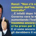"""Renzi: """"Non c'è nessun aumento dell'Iva, ma un bel tesoretto"""" …E infatti dopo 10 giorni il Governo vara la manovrina aumentando l'Iva! Insomma ancora una volta ci ha preso per il culo. E ci sono ancora idioti che gli darebbero il voto!"""