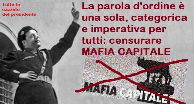 La parola d'ordine è una sola, categorica e imperativa per tutti: censurare MAFIA CAPITALE