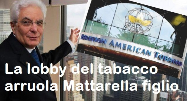 Sappiamo tutti che le lobby, per mantenere il loro potere, sono culo e camicia con la Politica – Ecco l'ultimissima: la lobby del tabacco arruola il figlio di Mattarella!