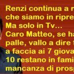 Renzi continua a ripetere che siamo in ripresa. Ma solo in Tv… Caro Matteo, se hai le palle, vallo a dire faccia a faccia ai 7 giovani su 10 restano in famiglia per mancanza di prospettive…!