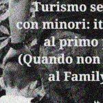 """15 maggio, Giornata Internazionale della Famiglia. Vogliamo festeggiarlo con un mostro vecchio articolo: """"Turismo sessuale, italiani al primo posto: padri di famiglia a caccia di bambini …ma solo quando non partecipano al Family-Day"""""""
