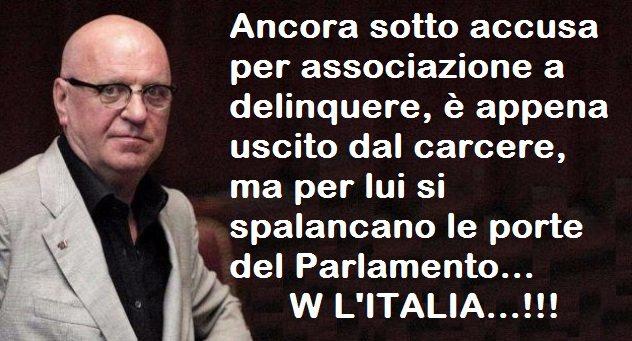 Ancora sotto accusa per associazione a delinquere, è appena uscito dal carcere, ma per lui si spalancano le porte del Parlamento… W L'ITALIA…!!!