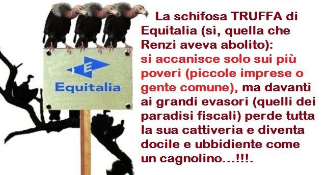 La schifosa TRUFFA di Equitalia (sì, quella che Renzi aveva abolito): si accanisce solo sui più poveri (piccole imprese o gente comune), ma davanti ai grandi evasori (quelli dei paradisi fiscali) perde tutta la sua cattiveria e diventa docile e ubbidiente come un cagnolino…!!!.