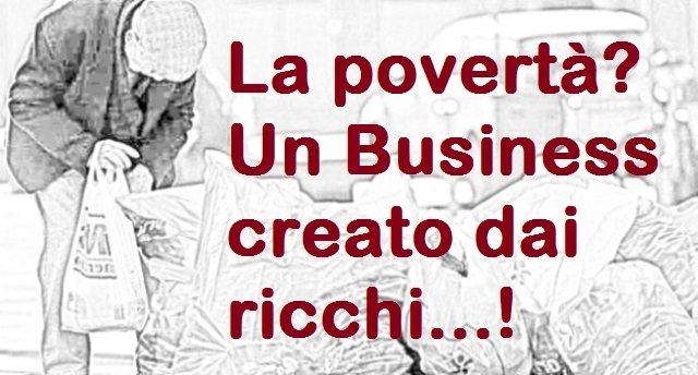La povertà? Un Business creato dai ricchi!