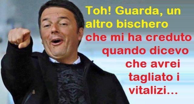 Signore e Signori, ecco il Pd di Matteo Renzi: loro si tengono i vitalizi, ma a voi che siete solo delle merdacce vi innalzano l'età pensionabile…!