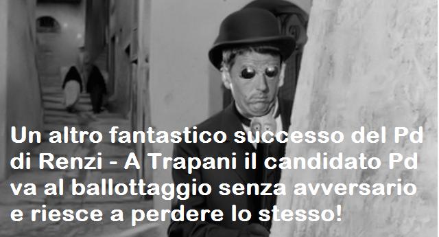 Un altro fantastico successo del Pd di Renzi che forse i media non Vi hanno raccontato – A Trapani il candidato Pd va al ballottaggio senza avversario e riesce a perdere lo stesso!
