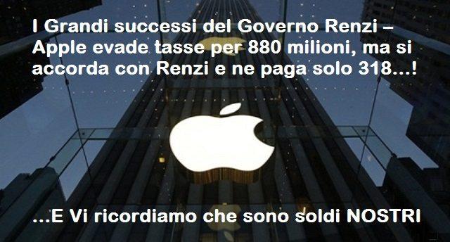 I Grandi successi del Governo Renzi – Apple evade tasse per 880 milioni, ma si accorda con Renzi e ne paga solo 318. …Aiutatemi a capire, se io non pago il canone Rai, poi mi posso accordare per 36 Euro? …O forse prima mi mandano a cagare e poi in galera?