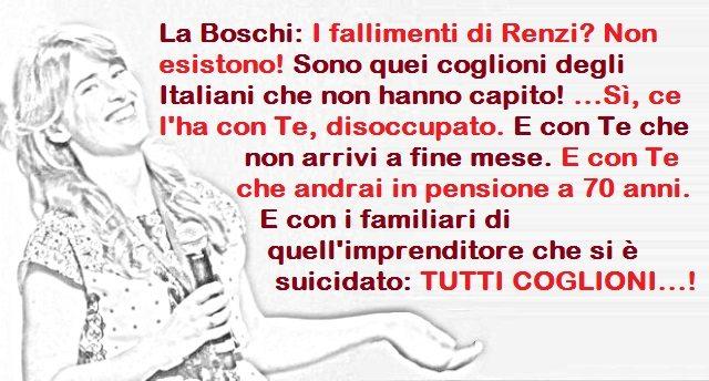 La Boschi: I fallimenti di Renzi? Non esistono! Sono quei coglioni degli Italiani che non hanno capito! …Sì, ce l'ha con Te, disoccupato. E con Te che non arrivi a fine mese. E con Te che andrai in pensione a 70 anni. E con i familiari di quell'imprenditore che si è suicidato: TUTTI COGLIONI…!