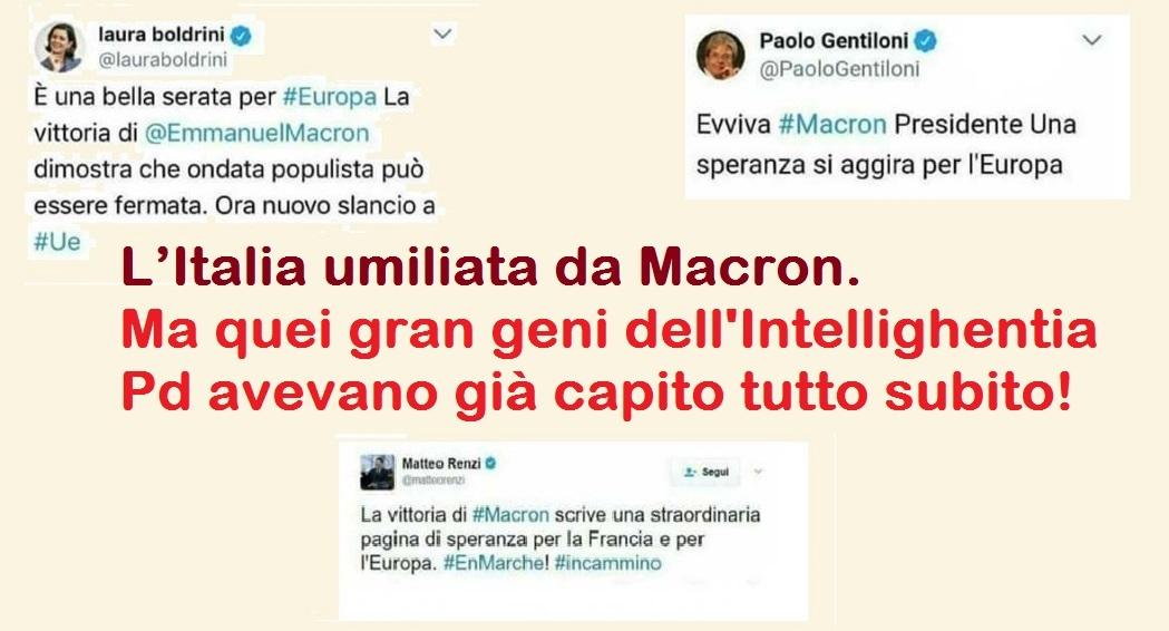 L'Italia umiliata da Macron – Ma quei gran geni dell'Intellighentia Pd avevano già capito tutto subito – E sarebbe questa la gente che ci deve governare?