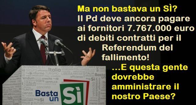 Ma non bastava un SÌ? Il Pd deve ancora pagare ai fornitori 7.767.000 euro di debiti contratti per il Referendum del fallimento! …E questa gente dovrebbe amministrare in nostro Paese?