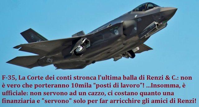 """F-35, La Corte dei conti stronca l'ultima balla di Renzi & C.: non è vero che porteranno 10mila """"posti di lavoro""""! …Insomma, è ufficiale: non servono ad un cazzo, ci costano quanto una finanziaria e """"servono"""" solo per far arricchire gli amici di Renzi!"""