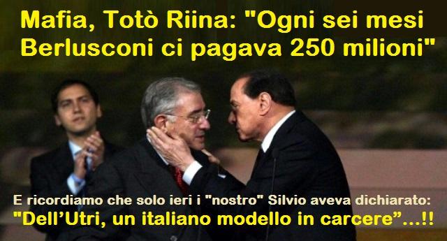 """Mafia, Totò Riina: """"Ogni sei mesi Berlusconi ci pagava 250 milioni"""" – E ricordiamo che solo ieri i """"nostro"""" Silvio aveva dichiarato: """"Dell'Utri, un italiano modello in carcere""""…!!"""