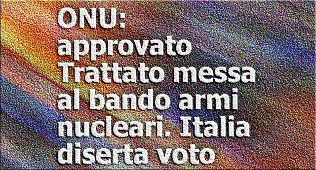 ONU: approvato il Trattato per la messa al bando armi nucleari. Ma voi provate un po' a indovinare chi ha disertato il voto…