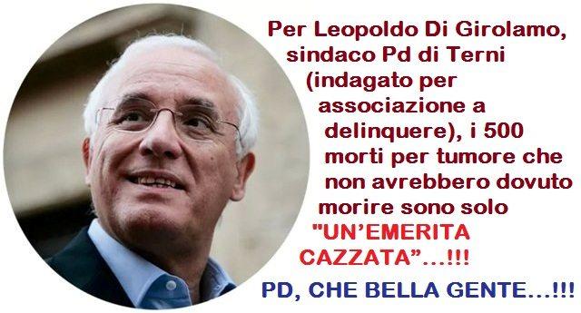 """Per Leopoldo Di Girolamo, sindaco Pd di Terni, i 500 morti per tumore che non avrebbero dovuto morire sono solo """"UN'EMERITA CAZZATA""""…!!!"""