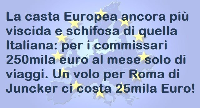 La casta Europea ancora più viscida e schifosa di quella Italiana: per i commissari 250mila euro al mese solo di viaggi. Un volo per Roma di Juncker ci costa 25mila Euro!