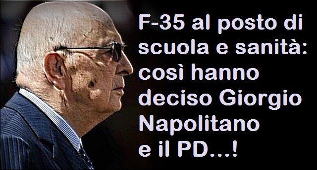 F-35 al posto di scuola e sanità: così hanno deciso Giorgio Napolitano e il PD…!