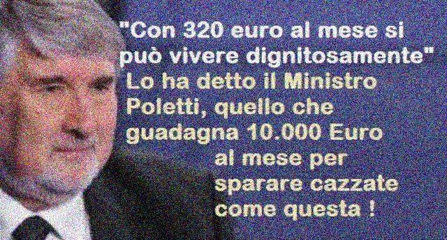 """""""Con 320 euro al mese si può vivere dignitosamente"""" – Lo ha detto il Ministro Poletti, quello che guadagna 10.000 Euro al mese per sparare cazzate come questa! (Nota NON è una bufala come qualcuno sostiene)"""