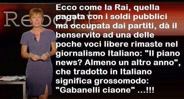 """Ecco come la Rai, quella pagata con i soldi pubblici ma occupata dai partiti, dà il benservito ad una delle poche voci libere rimaste nel giornalismo Italiano: """"Il piano news? Almeno un altro anno"""", che tradotto in Italiano, significa grossomodo: """"Gabanelli ciaone"""" …!!!"""