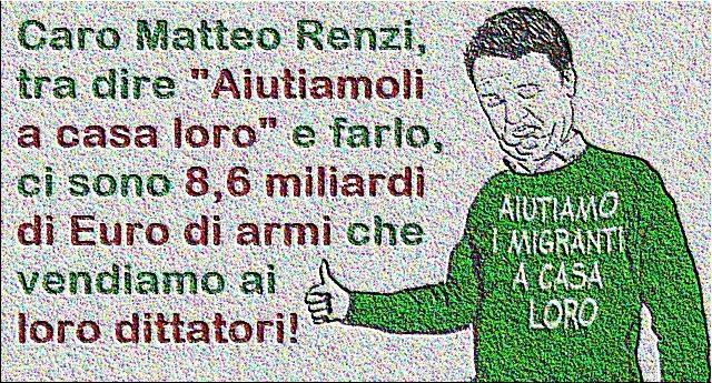 """Caro Matteo Renzi, tra dire """"Aiutiamoli a casa loro"""" e farlo, ci sono 8,6 miliardi di Euro di armi che vendiamo ai loro dittatori!"""