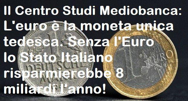 """Per rinfrescarVi la memoria – L'Euro è la moneta unica tedesca. Senza l'Euro lo Stato Italiano risparmierebbe 8 miliardi l'anno. Lo dicono quei """"complottisti"""" del Centro Studi Mediobanca!"""