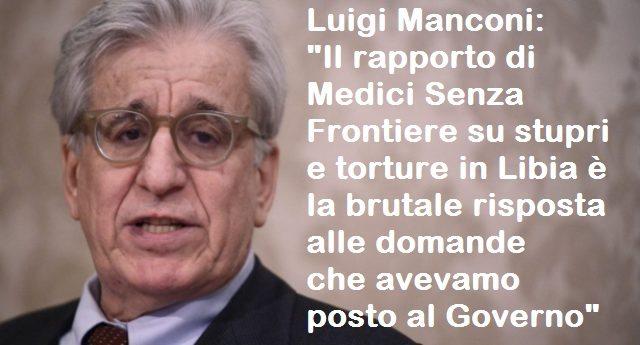 """Luigi Manconi: """"Il rapporto di Medici Senza Frontiere su stupri e torture in Libia è la brutale risposta alle domande che avevamo posto al Governo"""" – """"Non ha risolto il problema sbarchi, lo ha solo tolto dalla nostra vista"""""""