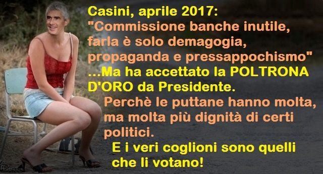 """Casini, aprile 2017: """"Commissione banche inutile, farla è solo demagogia, propaganda e pressappochismo"""" …Ma ha accettato la POLTRONA D'ORO da Presidente. Perchè le puttane hanno molta, ma molta più dignità di certi politici. E i veri coglioni sono quelli che li votano!"""