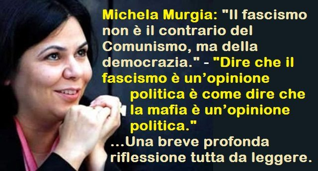 """Michela Murgia: """"Il fascismo non è il contrario del comunismo, ma della democrazia."""" – """"Dire che il fascismo è un'opinione politica è come dire che la mafia è un'opinione politica."""" …Una breve  profonda riflessione tutta da leggere"""