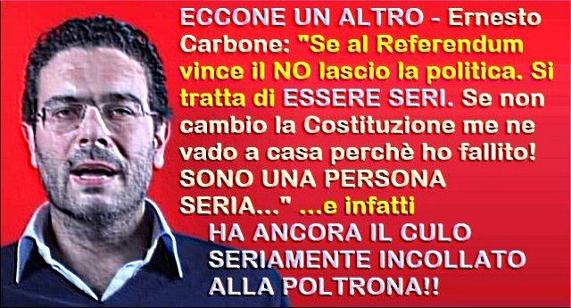 """QUESTE COSE NON DOVETE DIMENTICARLE: Ecco a Voi una PERSONA SERIA – Ernesto Carbone: """"Se al Referendum vince il NO lascio la politica. Si tratta di ESSERE SERI. Se non cambio la Costituzione me ne vado a casa perchè ho fallito! SONO UNA PERSONA SERIA…"""" …e infatti HA ANCORA IL CULO SERIAMENTE INCOLLATO ALLA POLTRONA!!"""