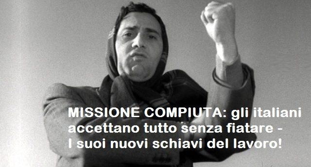 MISSIONE COMPIUTA: gli italiani accettano tutto senza fiatare – I suoi nuovi schiavi del lavoro!
