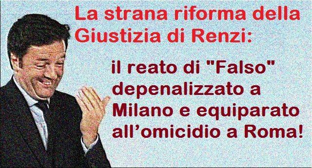 """La strana riforma della Giustizia di Renzi: il reato di """"Falso"""" depenalizzato a Milano e equiparato all'omicidio a Roma!"""