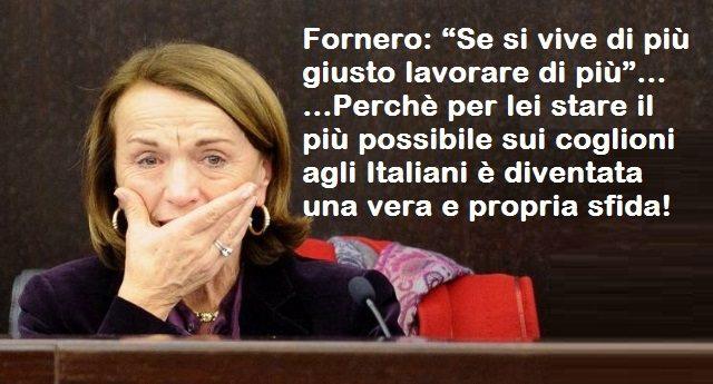 """Fornero: """"Se si vive di più giusto lavorare di più"""" – Perchè per lei stare il più possibile sui coglioni agli Italiani è diventata una vera e propria sfida!"""