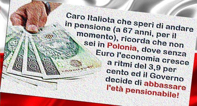 Caro Italiota che speri di andare in pensione (a 67 anni, per il momento), ricorda che non sei in Polonia, dove senza Euro l'economia cresce a ritmi del 3,9 per cento ed il Governo decide di abbassare l'età pensionabile!