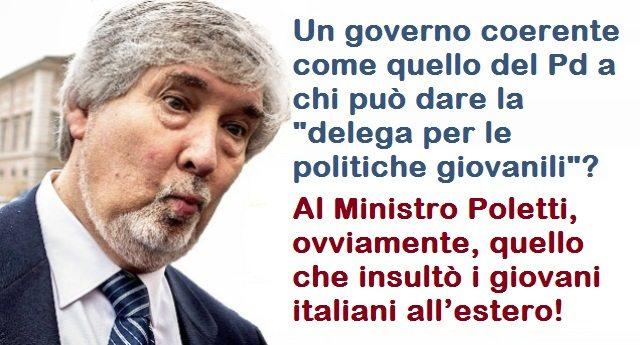 """Un governo coerente come quello del Pd a chi può dare la """"delega per le politiche giovanili""""? Al Ministro Poletti, ovviamente, quello che insultò i giovani italiani all'estero!"""