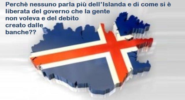 Perchè nessuno parla più dell'Islanda e di come si è liberata del governo che la gente non voleva e del debito creato dalle banche??