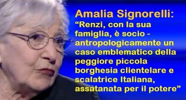"""Ricordiamo l'antropologa Amalia Signorelli e le parole di profonda stima che ebbe nei confronti di Renzi: """"con la sua famiglia, è socio-antropologicamente un caso emblematico della peggiore piccola borghesia clientelare e scalatrice Italiana, assatanata per il potere"""""""
