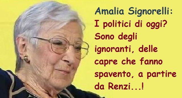 L'indimenticabile Amalia Signorelli: I politici di oggi? Sono degli ignoranti, delle capre che fanno spavento, a partire da Renzi – Sentitela, è FANTASTICA…!