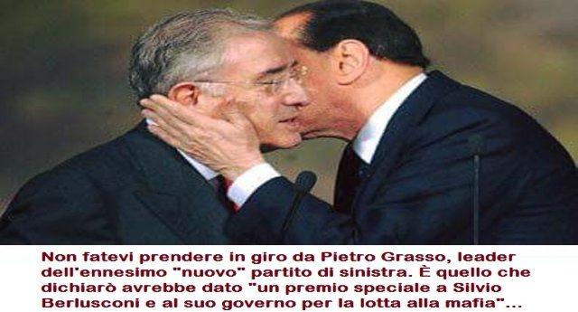 """Non fatevi prendere in giro da Pietro Grasso, leader dell'ennesimo """"nuovo"""" partito di sinistra. È quello che dichiarò avrebbe dato """"un premio speciale a Silvio Berlusconi e al suo governo per la lotta alla mafia""""… Figuratevi…"""