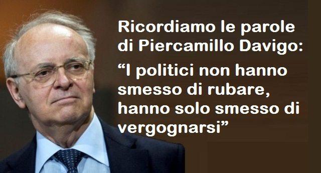 """Ricordiamo le parole di Piercamillo Davigo: """"I politici non hanno smesso di rubare, hanno solo smesso di vergognarsi"""""""